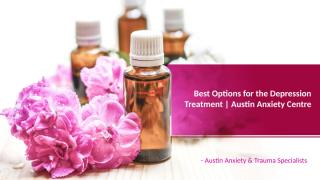 Best Options for the Depression Treatment  Austin Anxiety Centre.pptx