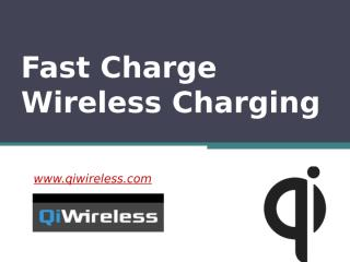 Fast Charge Wireless Charging - www.qiwireless.com.pptx