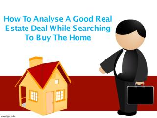 How To Analyse A Good Real Estate Deal While Searching To Buy The Home.pdf