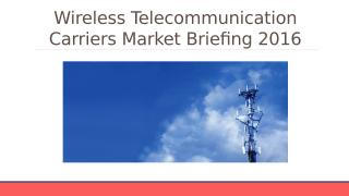 Wireless Telecommunication Carriers Global Market Briefing Outlook 2016 - Segmentation.pptx